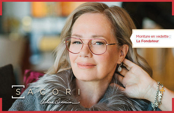 Sacori est une gamme de lunettes de qualité supérieure spécialement conçue par Visique, en collaboration avec Arlene Dickinson.