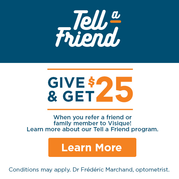 Give and get $25 when you refer a friend or family member to Visique.  Learn more about our Refer-It-Forward program.